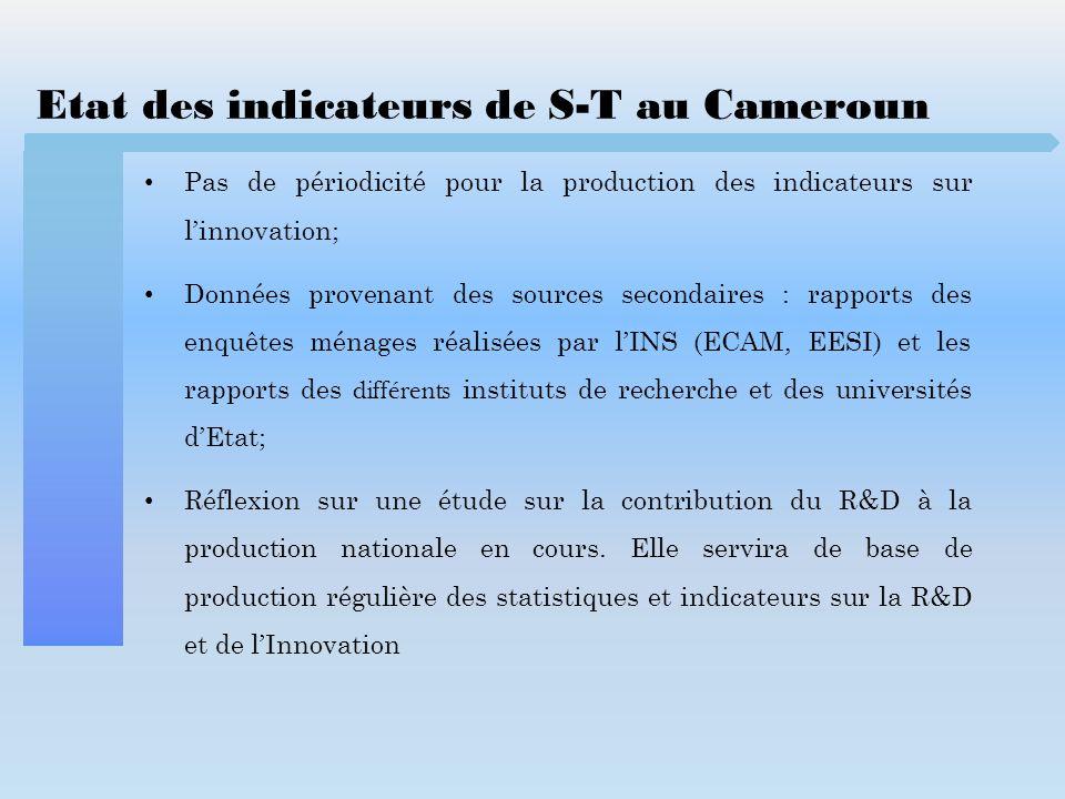 Etat des indicateurs de S-T au Cameroun Pas de périodicité pour la production des indicateurs sur linnovation; Données provenant des sources secondair