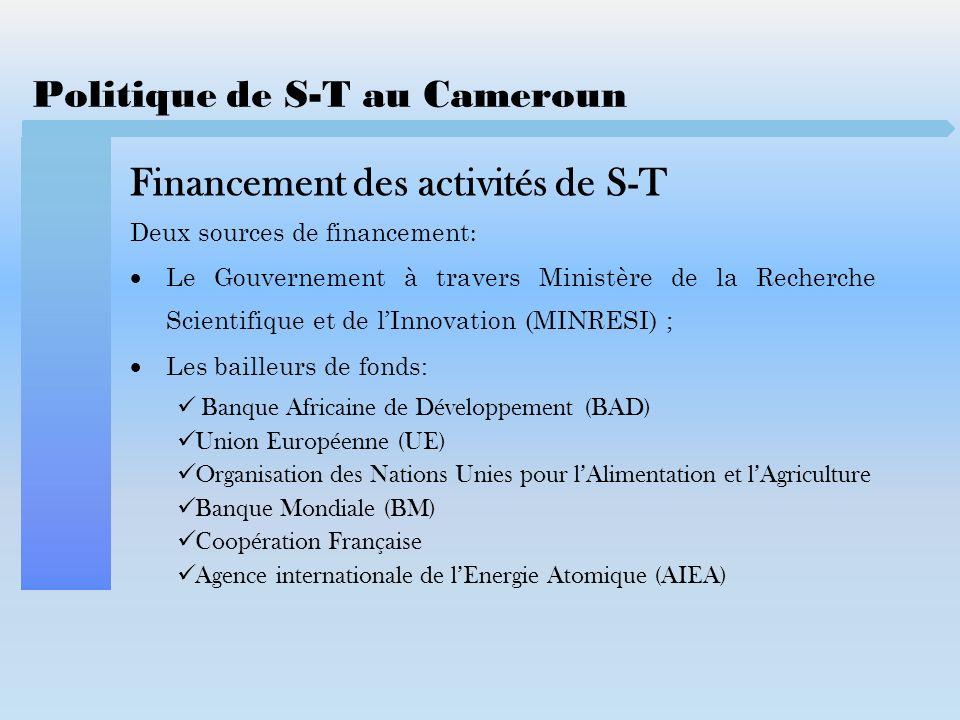 Politique de S-T au Cameroun Financement des activités de S-T Deux sources de financement : Le Gouvernement à travers Ministère de la Recherche Scient