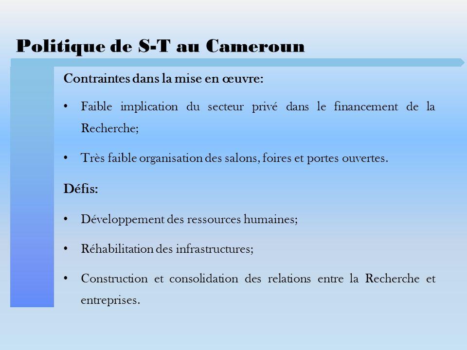 Politique de S-T au Cameroun Contraintes dans la mise en œuvre: Faible implication du secteur privé dans le financement de la Recherche; Très faible o