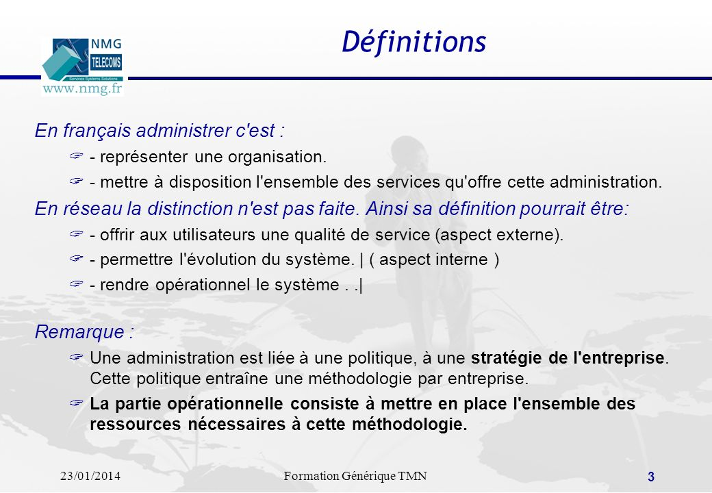 23/01/2014Formation Générique TMN 2 SOMMAIRE LES FONCTIONS D ADMINISTRATION DES RESEAUX LES NIVEAUX D ADMINISTRATION DES RESEAUX LES PRINCIPAUX PRODUI
