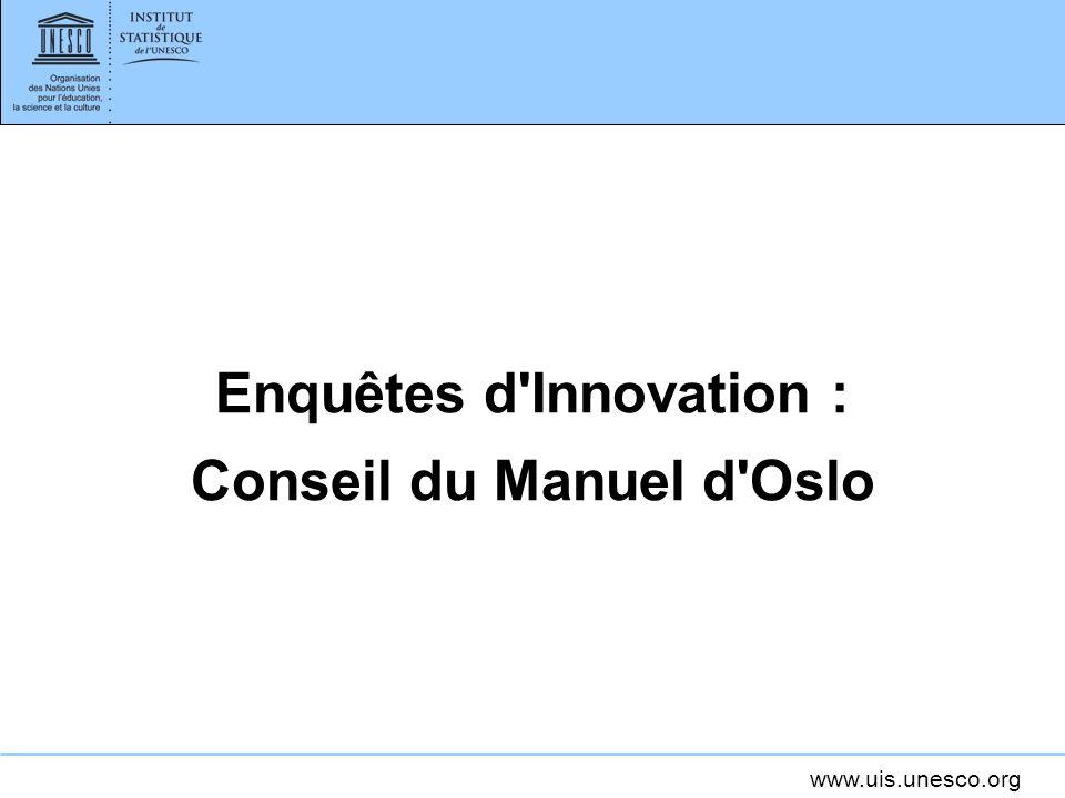 www.uis.unesco.org Enquêtes d Innovation : Conseil du Manuel d Oslo