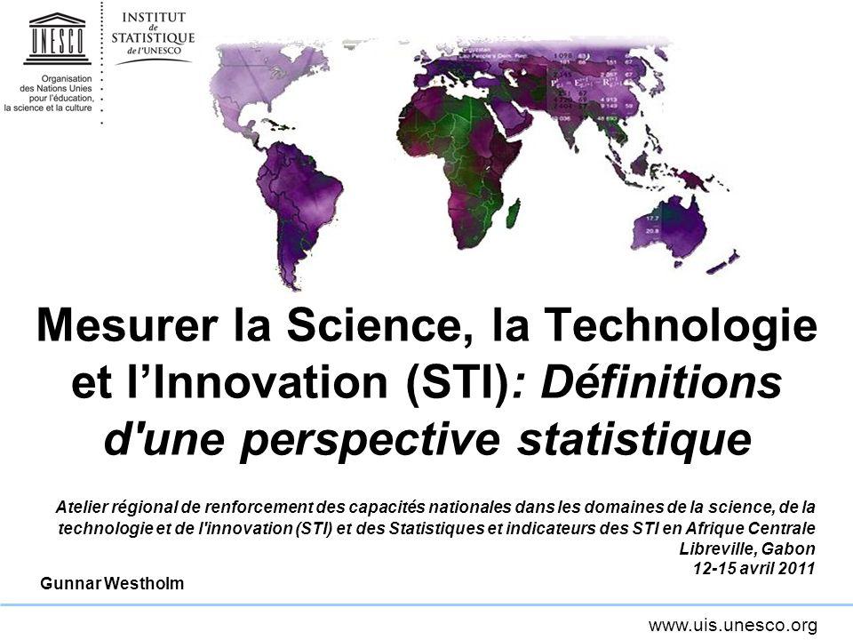 www.uis.unesco.org Couverture des AST Les activités scientifiques et technologiques comprennent: La recherche et le développement expérimental (R-D) Lenseignement et la formation scientifiques et techniques (EFST) Les services scientifiques et techniques (SST)