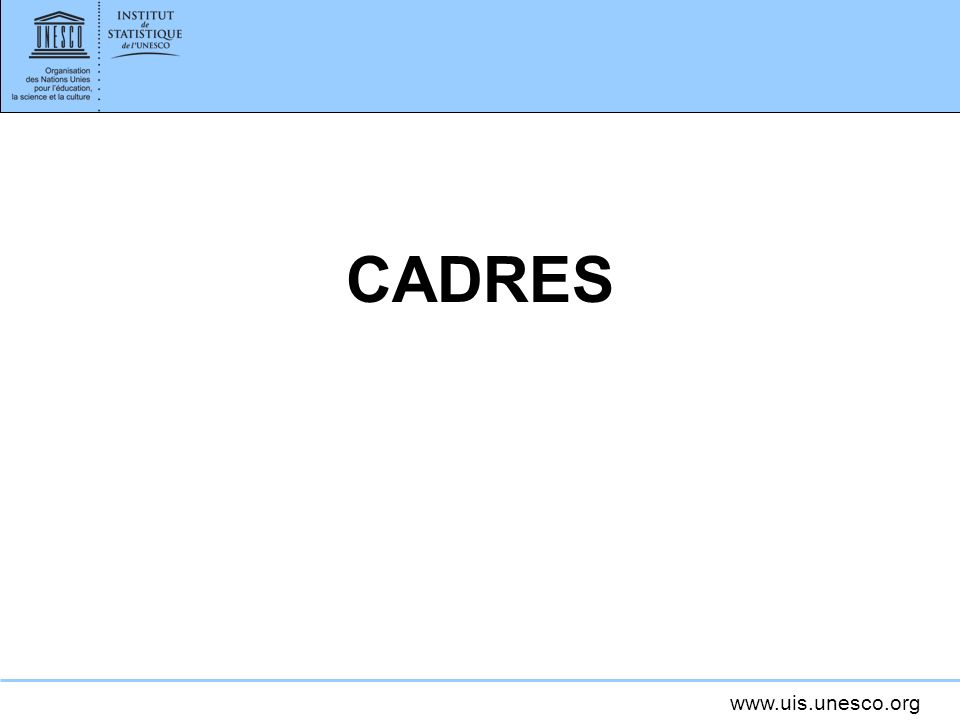 www.uis.unesco.org Un « cadre » dindicateurs R-D EFST SST AST