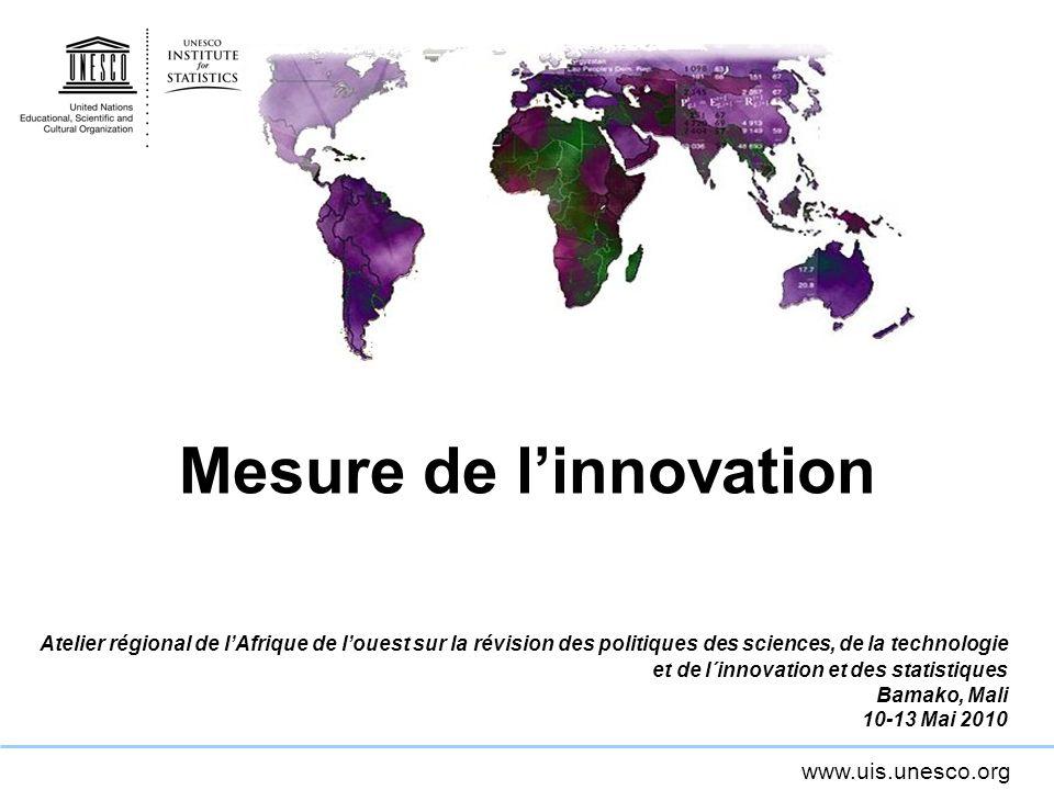 www.uis.unesco.org Mesure de linnovation Atelier régional de lAfrique de louest sur la révision des politiques des sciences, de la technologie et de l
