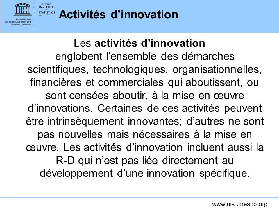 www.uis.unesco.org Activités dinnovation Les activités dinnovation englobent lensemble des démarches scientifiques, technologiques, organisationnelles