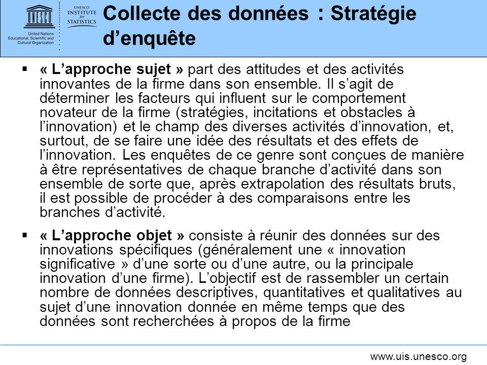 www.uis.unesco.org Collecte des données : Stratégie denquête « Lapproche sujet » part des attitudes et des activités innovantes de la firme dans son e