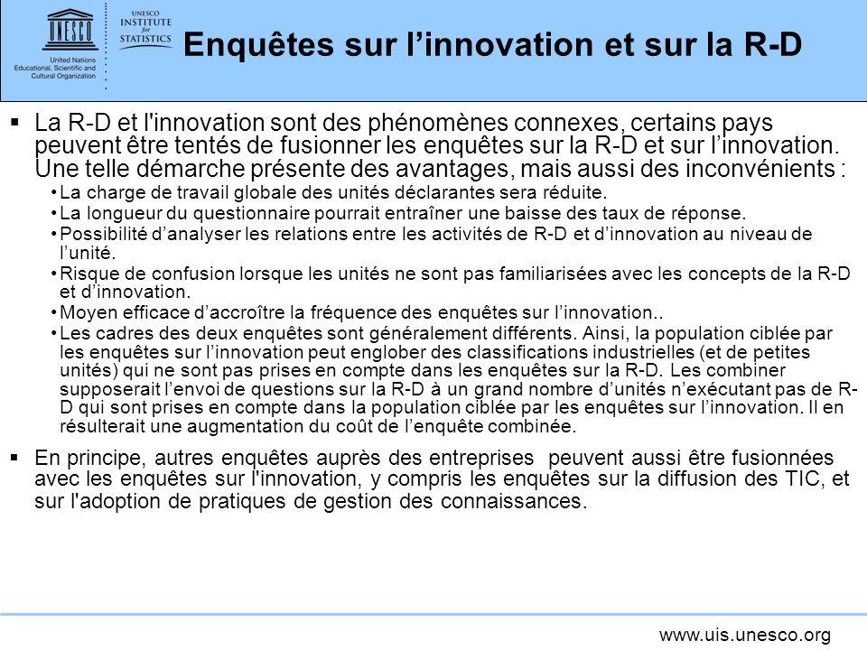 www.uis.unesco.org Enquêtes sur linnovation et sur la R-D La R-D et l'innovation sont des phénomènes connexes, certains pays peuvent être tentés de fu
