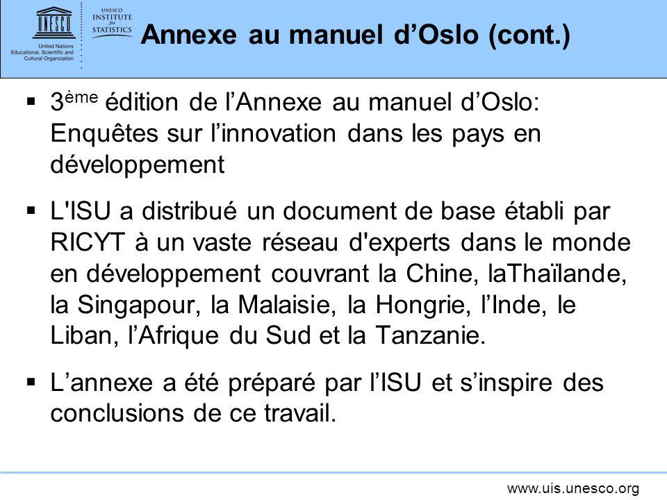 www.uis.unesco.org Annexe au manuel dOslo (cont.) 3 ème édition de lAnnexe au manuel dOslo: Enquêtes sur linnovation dans les pays en développement L'