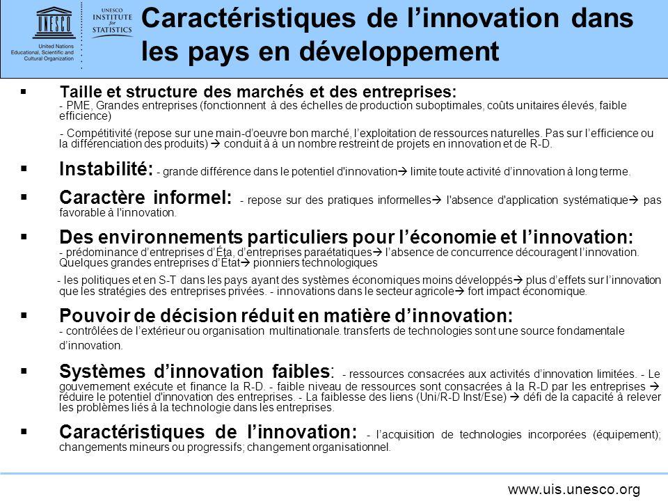 www.uis.unesco.org Caractéristiques de linnovation dans les pays en développement Taille et structure des marchés et des entreprises: - PME, Grandes e