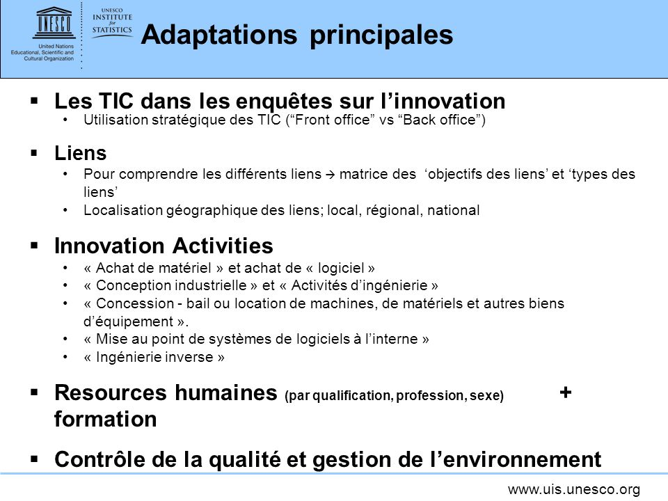 www.uis.unesco.org Adaptations principales Les TIC dans les enquêtes sur linnovation Utilisation stratégique des TIC (Front office vs Back office) Lie