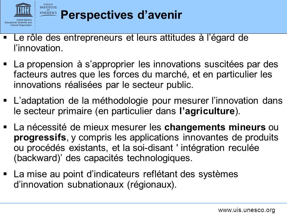 www.uis.unesco.org Perspectives davenir Le rôle des entrepreneurs et leurs attitudes à légard de linnovation. La propension à sapproprier les innovati