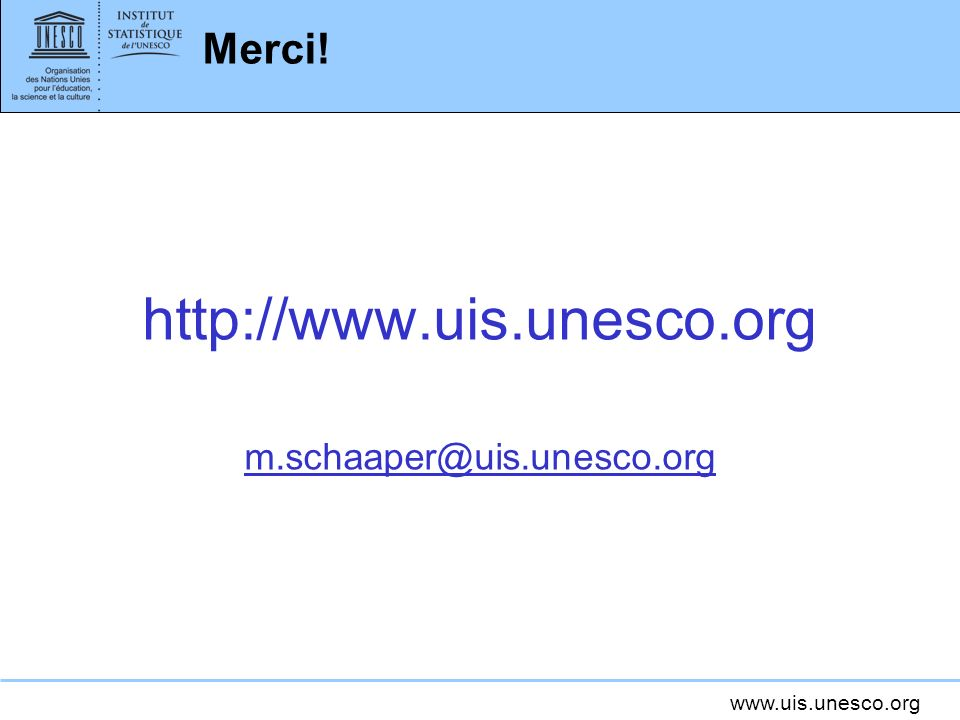 www.uis.unesco.org Merci! http://www.uis.unesco.org m.schaaper@uis.unesco.org