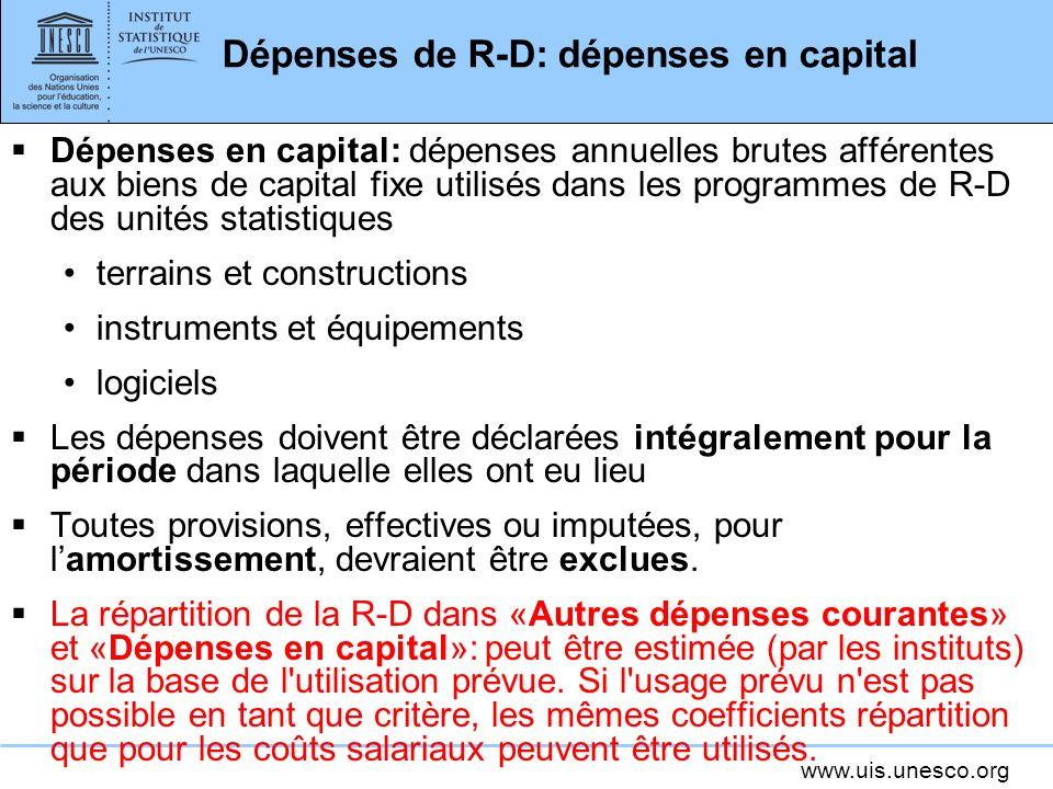 www.uis.unesco.org Sources de fonds pour la R-D Critères didentification des flux de fonds pour la R-D Il faut quil y ait transfert direct de ressources Ce transfert doit être à la fois prévu et réellement utilisé pour lexécution de la R-D