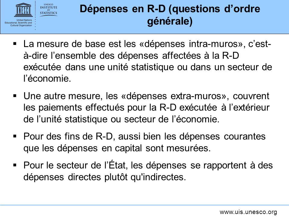 www.uis.unesco.org Dépenses en R-D (questions dordre générale) La mesure de base est les «dépenses intra-muros», cest- à-dire lensemble des dépenses affectées à la R-D exécutée dans une unité statistique ou dans un secteur de léconomie.