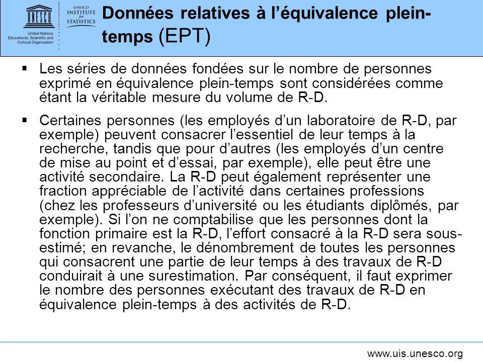 www.uis.unesco.org Données relatives à léquivalence plein- temps (EPT) Les séries de données fondées sur le nombre de personnes exprimé en équivalence plein-temps sont considérées comme étant la véritable mesure du volume de R-D.