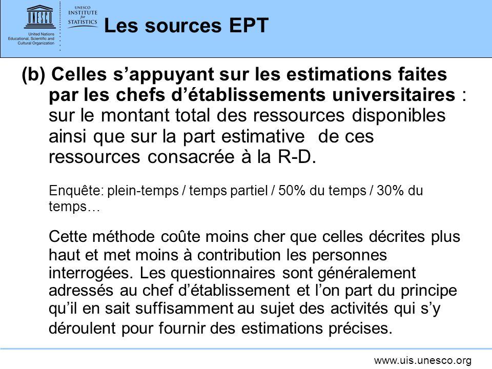 www.uis.unesco.org Les sources EPT (b) Celles sappuyant sur les estimations faites par les chefs détablissements universitaires : sur le montant total des ressources disponibles ainsi que sur la part estimative de ces ressources consacrée à la R-D.