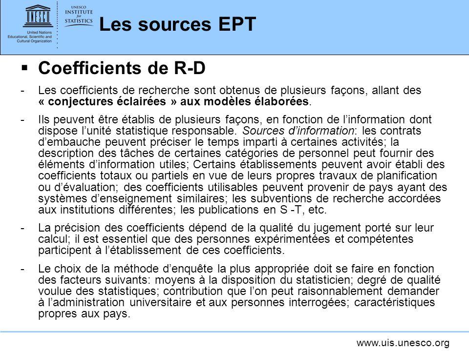 www.uis.unesco.org Les sources EPT Coefficients de R-D -Les coefficients de recherche sont obtenus de plusieurs façons, allant des « conjectures éclairées » aux modèles élaborées.