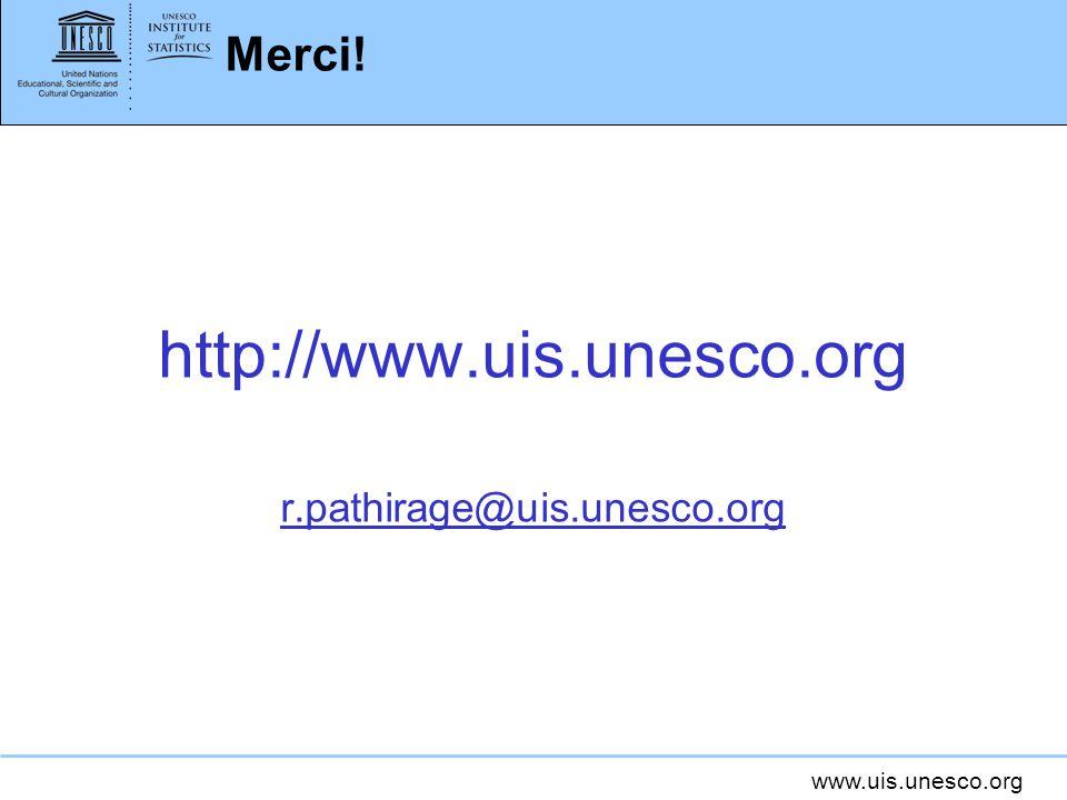 www.uis.unesco.org Merci! http://www.uis.unesco.org r.pathirage@uis.unesco.org