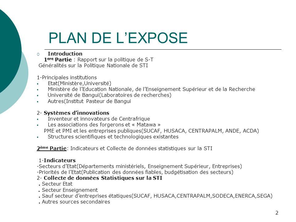 2 PLAN DE LEXPOSE Introduction 1 ere Partie 1 ere Partie : Rapport sur la politique de S-T Généralités sur la Politique Nationale de STI 1-Principales