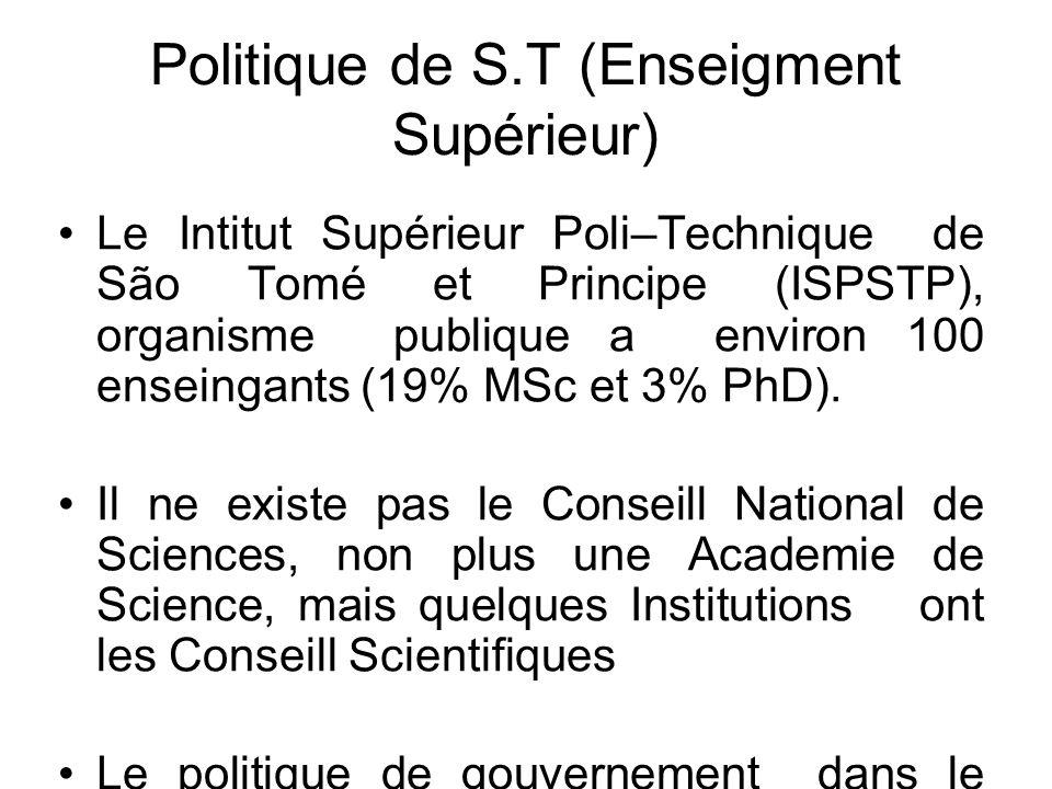 Politique de S.T (Enseigment Supérieur) Le Intitut Supérieur Poli–Technique de São Tomé et Principe (ISPSTP), organisme publique a environ 100 enseingants (19% MSc et 3% PhD).