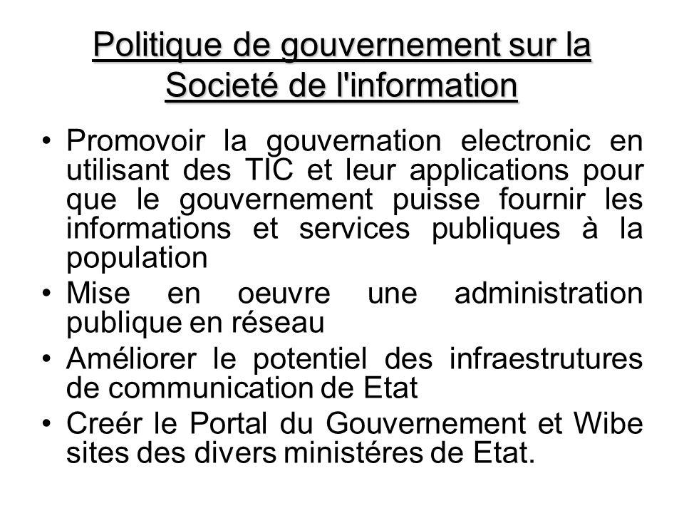 Politique de gouvernement sur la Societé de l'information Promovoir la gouvernation electronic en utilisant des TIC et leur applications pour que le g