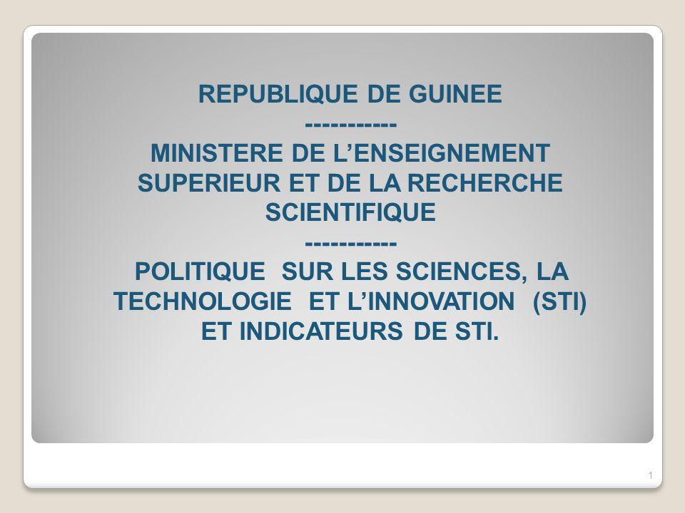 REPUBLIQUE DE GUINEE ----------- MINISTERE DE LENSEIGNEMENT SUPERIEUR ET DE LA RECHERCHE SCIENTIFIQUE ----------- POLITIQUE SUR LES SCIENCES, LA TECHN