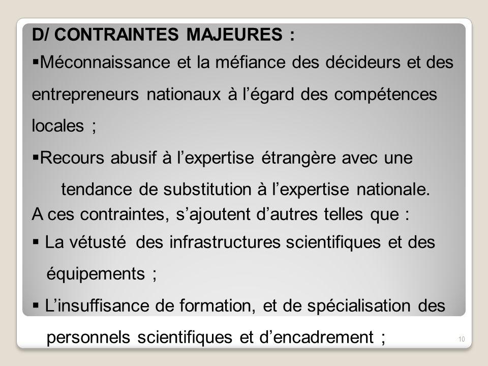 D/ CONTRAINTES MAJEURES : Méconnaissance et la méfiance des décideurs et des entrepreneurs nationaux à légard des compétences locales ; Recours abusif