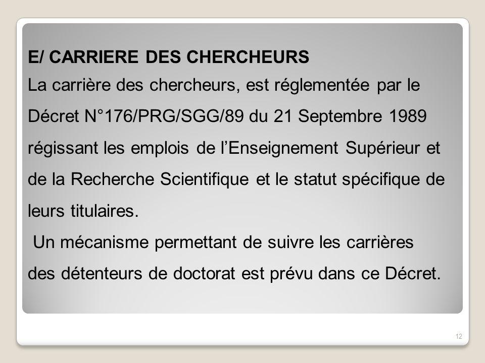E/ CARRIERE DES CHERCHEURS La carrière des chercheurs, est réglementée par le Décret N°176/PRG/SGG/89 du 21 Septembre 1989 régissant les emplois de lE