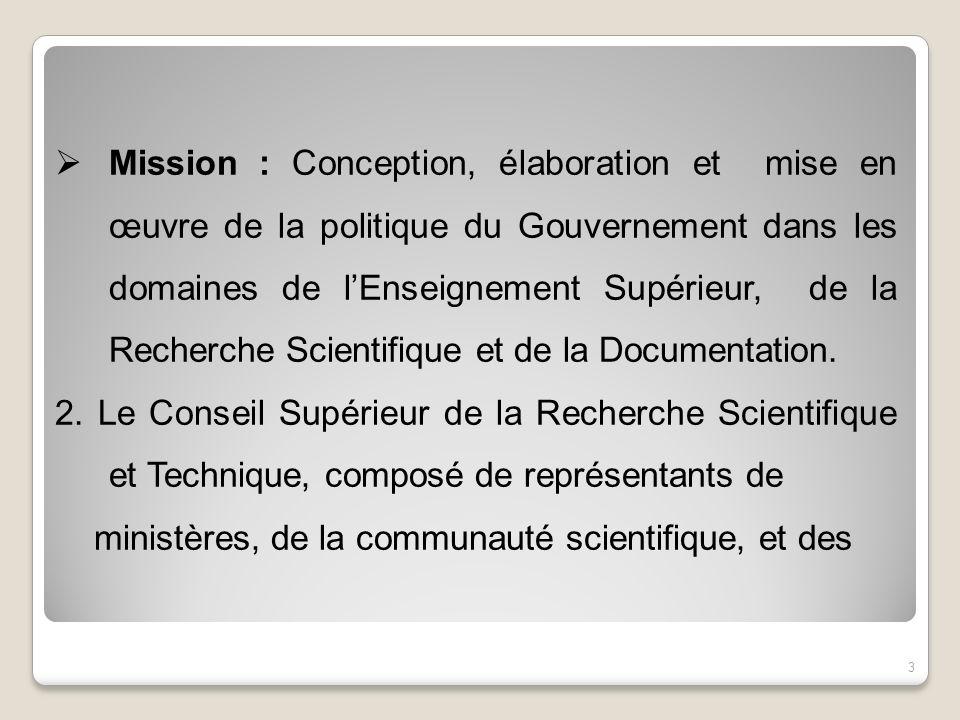 Mission : Conception, élaboration et mise en œuvre de la politique du Gouvernement dans les domaines de lEnseignement Supérieur, de la Recherche Scien