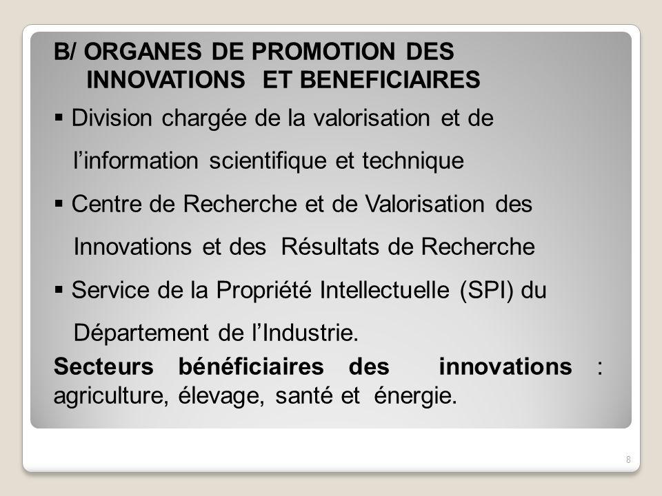 B/ ORGANES DE PROMOTION DES INNOVATIONS ET BENEFICIAIRES Division chargée de la valorisation et de linformation scientifique et technique Centre de Re