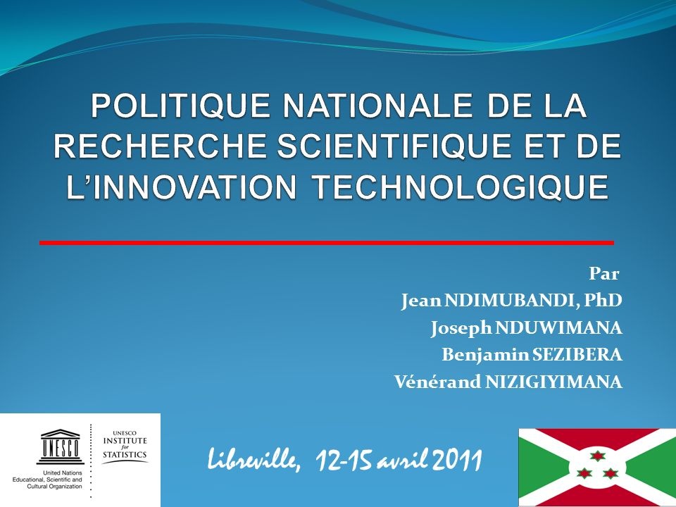 Libreville, 12-15 avril 2011 Par Jean NDIMUBANDI, PhD Joseph NDUWIMANA Benjamin SEZIBERA Vénérand NIZIGIYIMANA