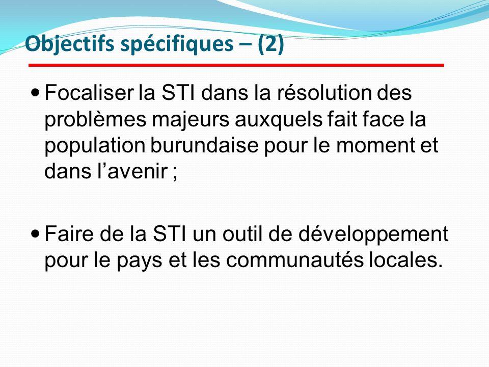 Objectifs spécifiques – (2) Focaliser la STI dans la résolution des problèmes majeurs auxquels fait face la population burundaise pour le moment et da