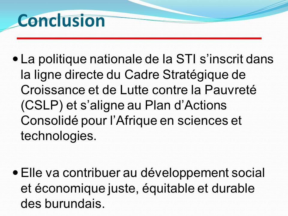 La politique nationale de la STI sinscrit dans la ligne directe du Cadre Stratégique de Croissance et de Lutte contre la Pauvreté (CSLP) et saligne au