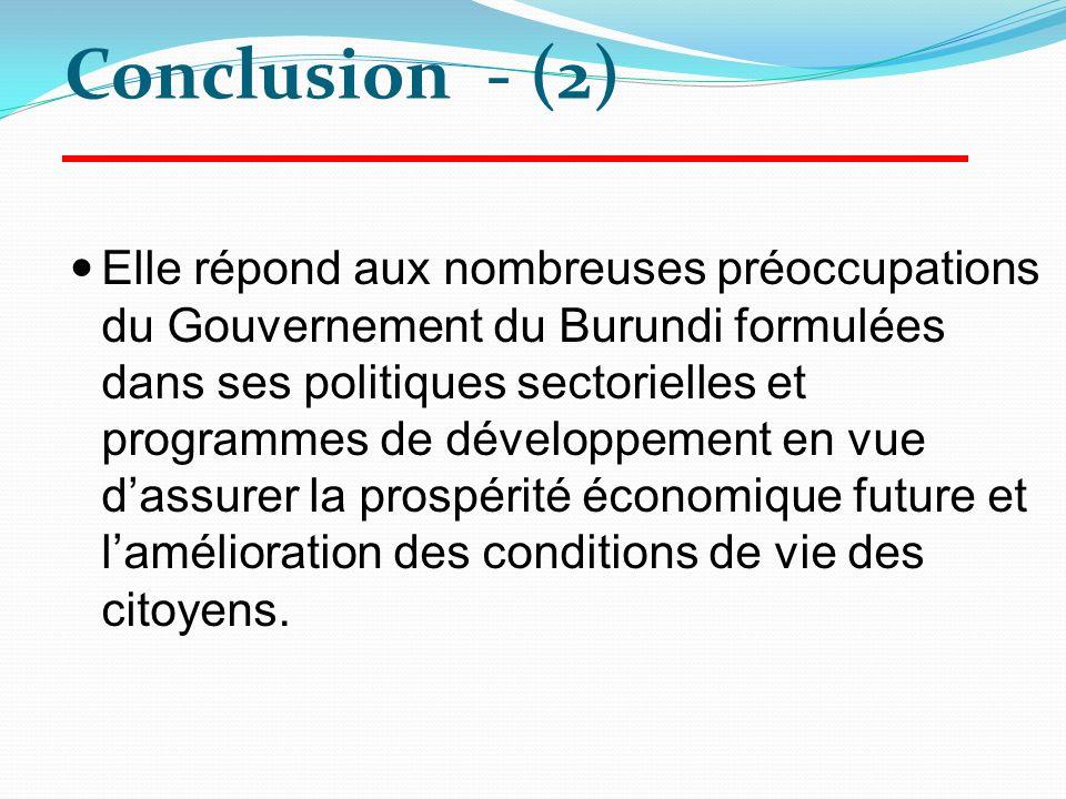 Elle répond aux nombreuses préoccupations du Gouvernement du Burundi formulées dans ses politiques sectorielles et programmes de développement en vue