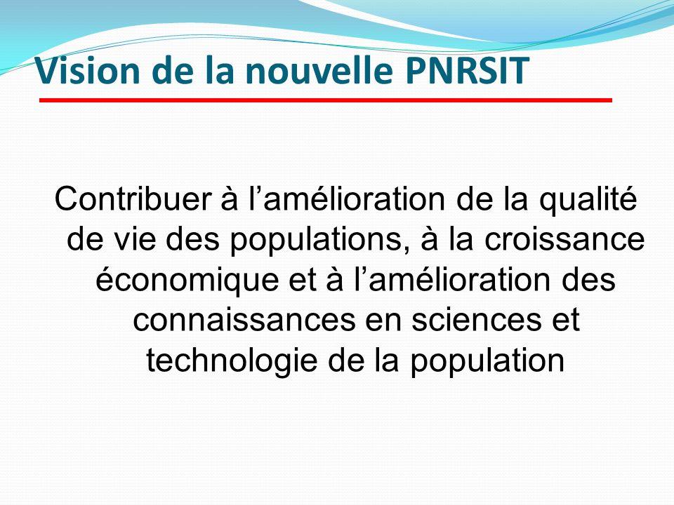 Vision de la nouvelle PNRSIT Contribuer à lamélioration de la qualité de vie des populations, à la croissance économique et à lamélioration des connai
