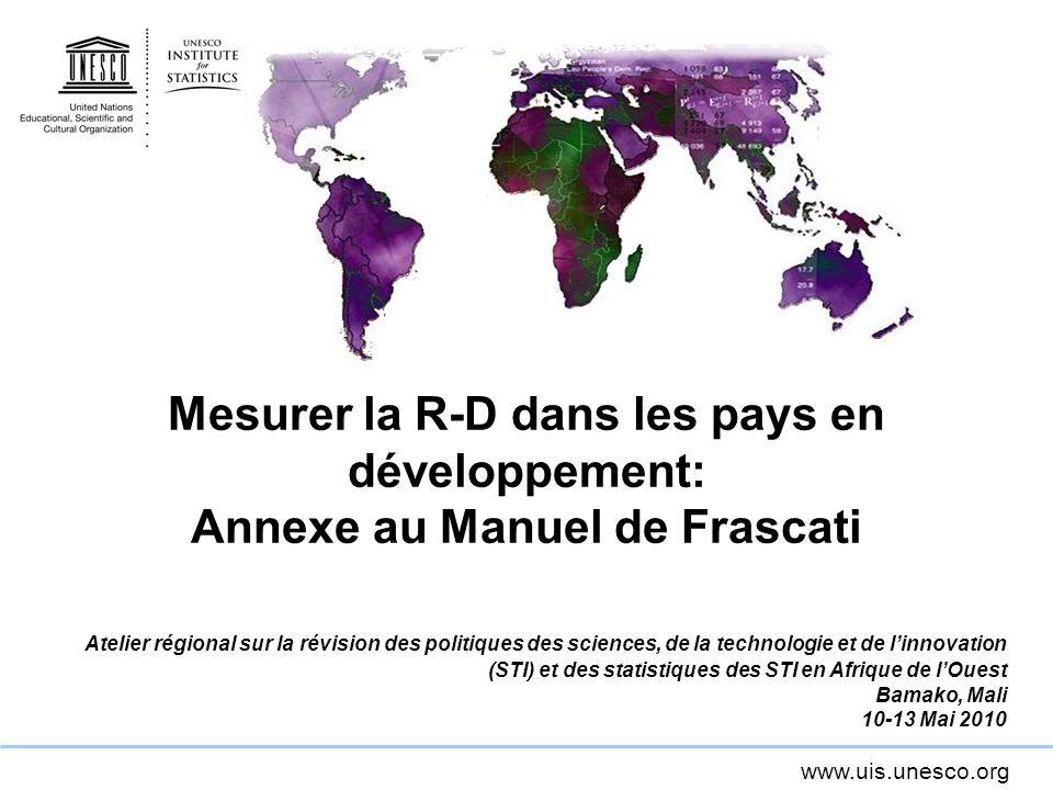 www.uis.unesco.org Sommaire Le problème Le processus Contenu du guide technique « Défis liés à la mesure des R-D dans les pays en développement » Anticiper