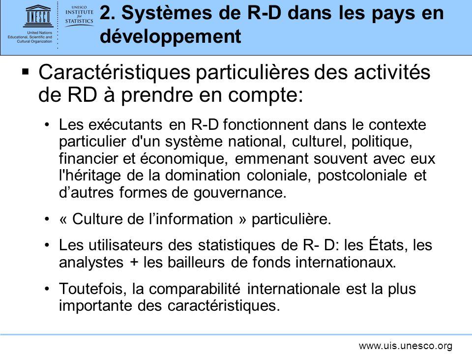 www.uis.unesco.org Nature des activités de R-D Il y a plus souvent du «R» que du «D» dans les pays en développement.