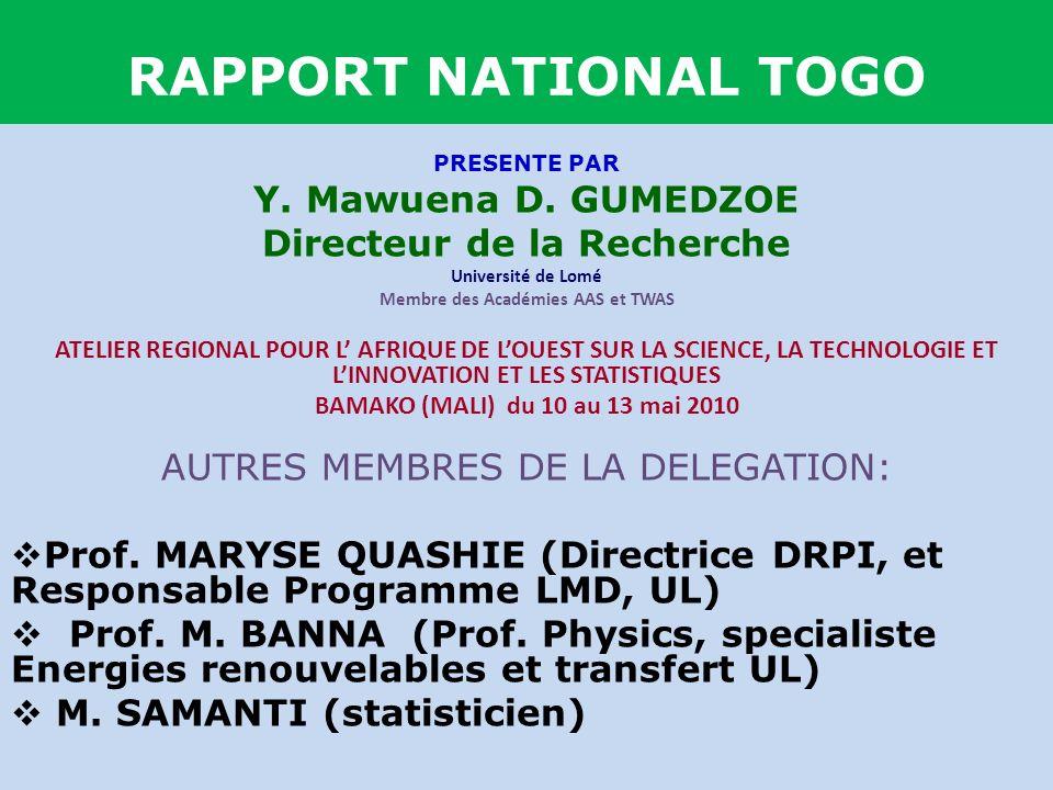 RAPPORT NATIONAL TOGO PRESENTE PAR Y. Mawuena D. GUMEDZOE Directeur de la Recherche Université de Lomé Membre des Académies AAS et TWAS ATELIER REGION
