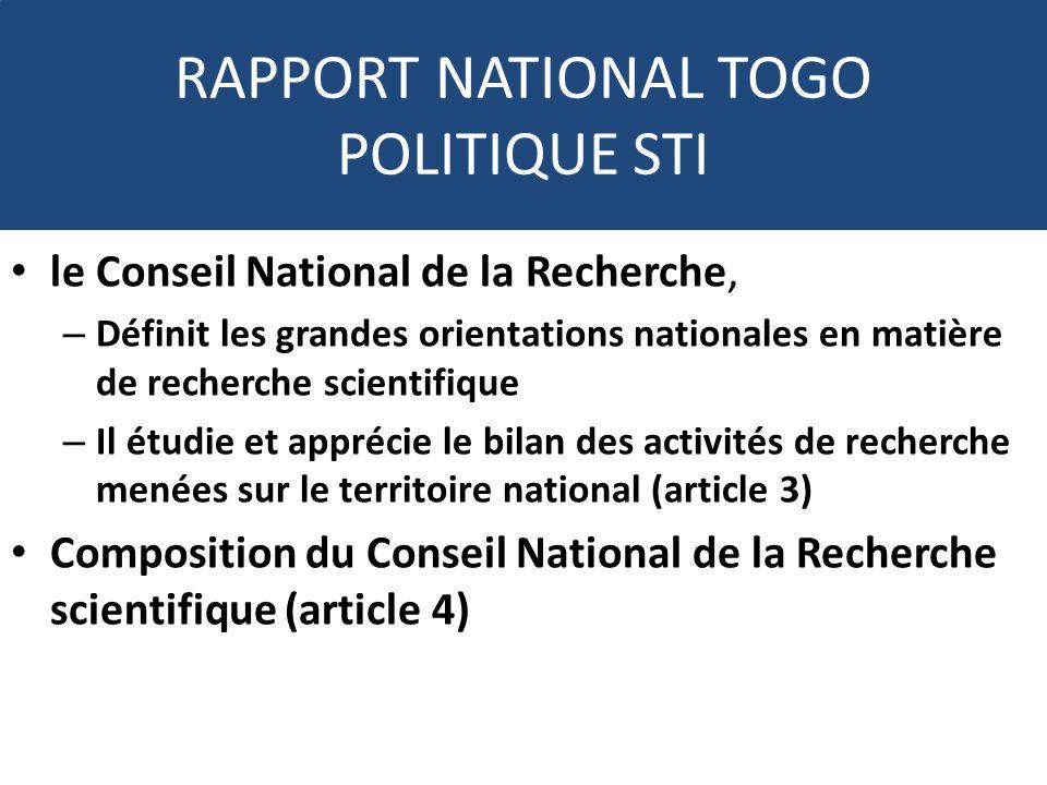 RAPPORT NATIONAL TOGO POLITIQUE STI le Conseil National de la Recherche, – Définit les grandes orientations nationales en matière de recherche scienti