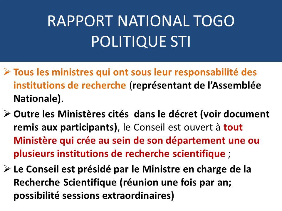 RAPPORT NATIONAL TOGO POLITIQUE STI Tous les ministres qui ont sous leur responsabilité des institutions de recherche (représentant de lAssemblée Nati