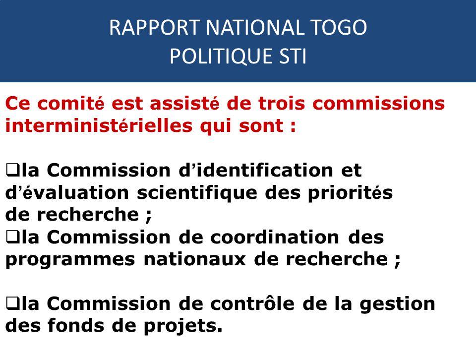 RAPPORT NATIONAL TOGO POLITIQUE STI Ce comit é est assist é de trois commissions interminist é rielles qui sont : la Commission d identification et d