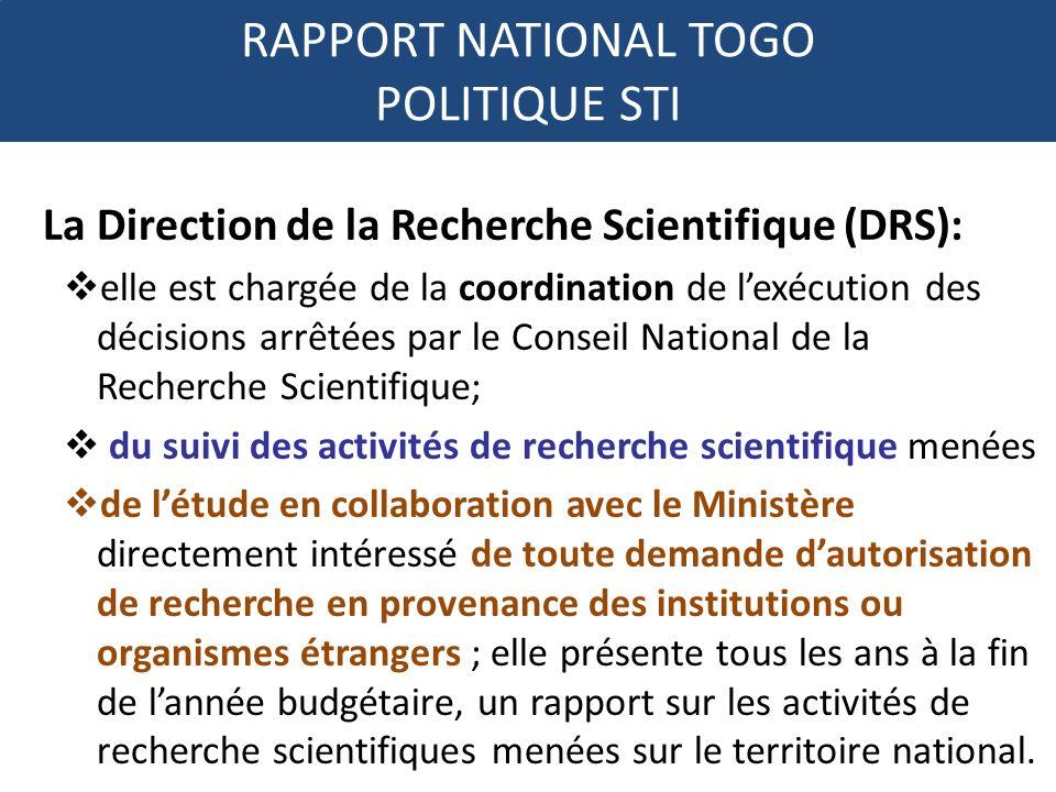RAPPORT NATIONAL TOGO POLITIQUE STI La Direction de la Recherche Scientifique (DRS): elle est chargée de la coordination de lexécution des décisions a