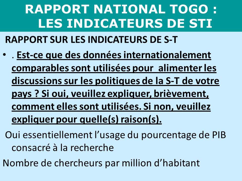 RAPPORT NATIONAL TOGO : LES INDICATEURS DE STI RAPPORT SUR LES INDICATEURS DE S-T. Est-ce que des données internationalement comparables sont utilisée