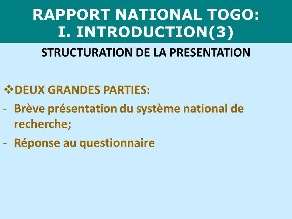 RAPPORT NATIONAL TOGO: I. INTRODUCTION(3) STRUCTURATION DE LA PRESENTATION DEUX GRANDES PARTIES: -Brève présentation du système national de recherche;