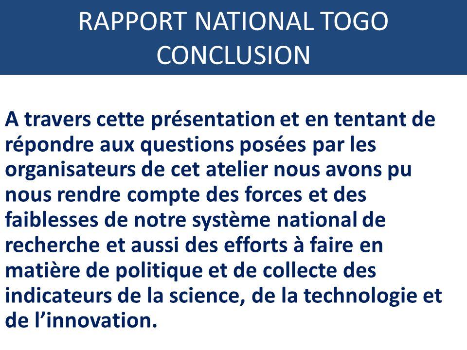 RAPPORT NATIONAL TOGO CONCLUSION A travers cette présentation et en tentant de répondre aux questions posées par les organisateurs de cet atelier nous