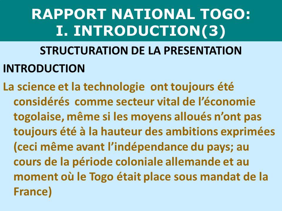 RAPPORT NATIONAL TOGO: I. INTRODUCTION(3) STRUCTURATION DE LA PRESENTATION INTRODUCTION La science et la technologie ont toujours été considérés comme
