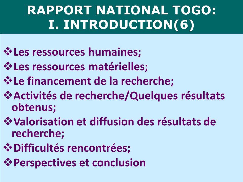 RAPPORT NATIONAL TOGO: I. INTRODUCTION(6) Les ressources humaines; Les ressources matérielles; Le financement de la recherche; Activités de recherche/