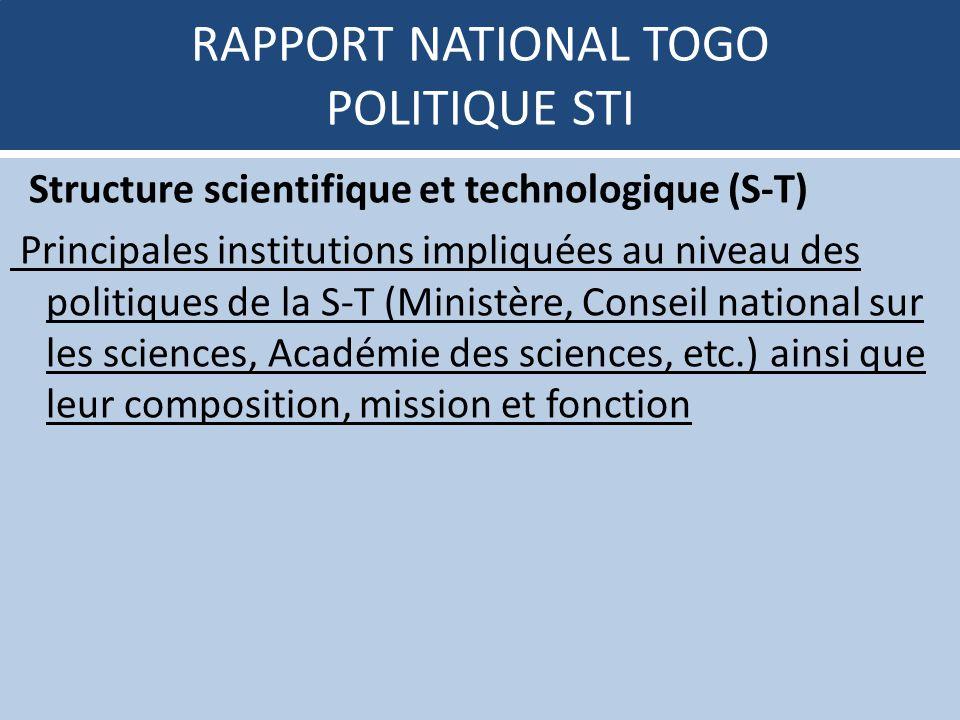 RAPPORT NATIONAL TOGO POLITIQUE STI Structure scientifique et technologique (S-T) Principales institutions impliquées au niveau des politiques de la S