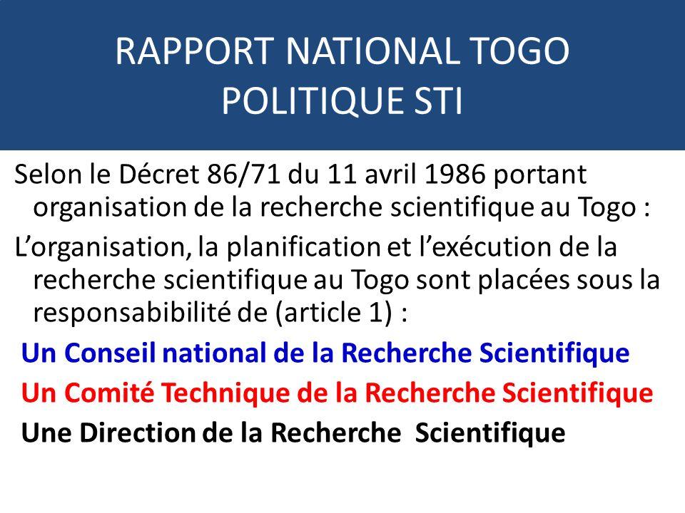 RAPPORT NATIONAL TOGO POLITIQUE STI Selon le Décret 86/71 du 11 avril 1986 portant organisation de la recherche scientifique au Togo : Lorganisation,