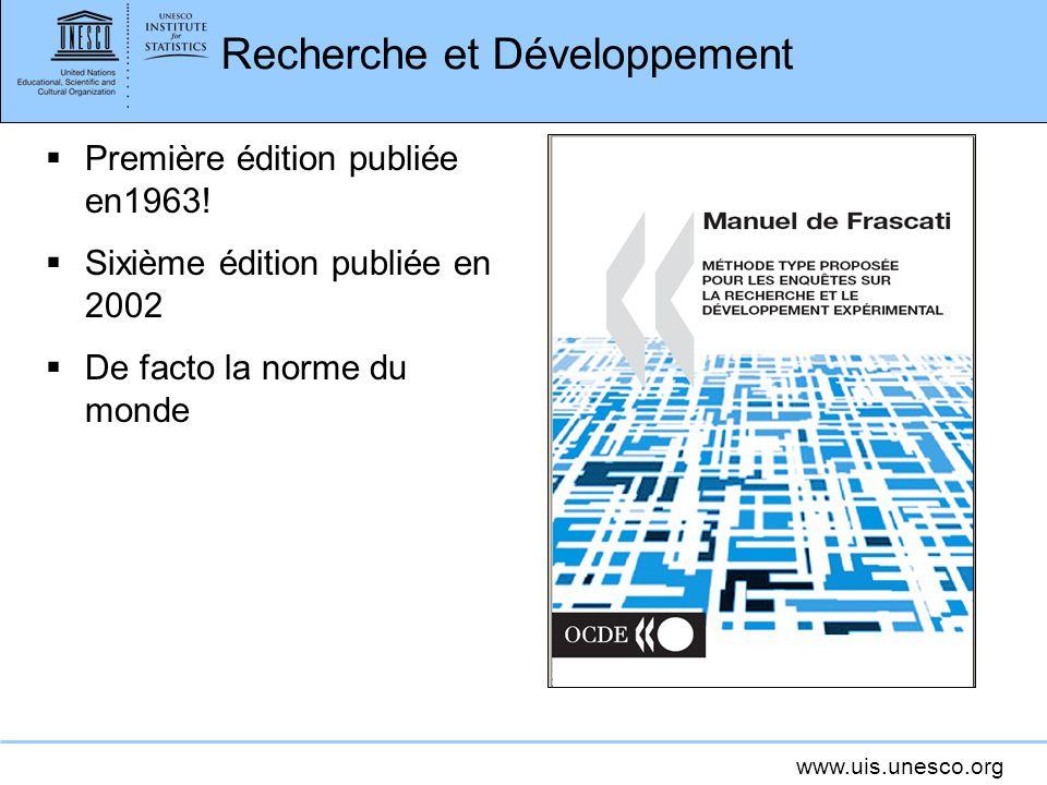 www.uis.unesco.org Recherche et Développement Première édition publiée en1963! Sixième édition publiée en 2002 De facto la norme du monde